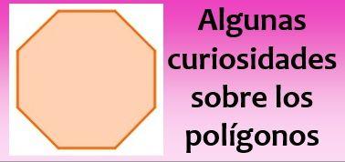 Algunas curiosidades sobre los polígonos